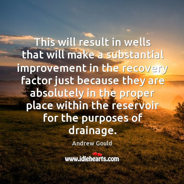 Image, This will result in wells that will make a substantial improvement in the recovery factor