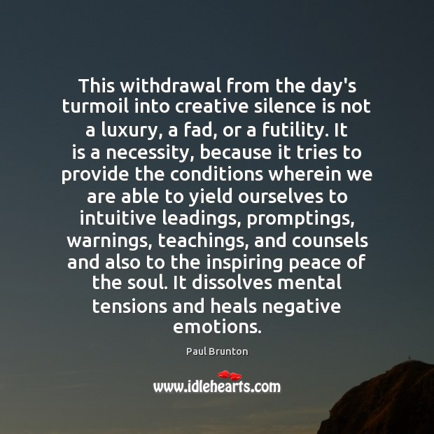 This withdrawal from the day's turmoil into creative silence is not a Silence Quotes Image