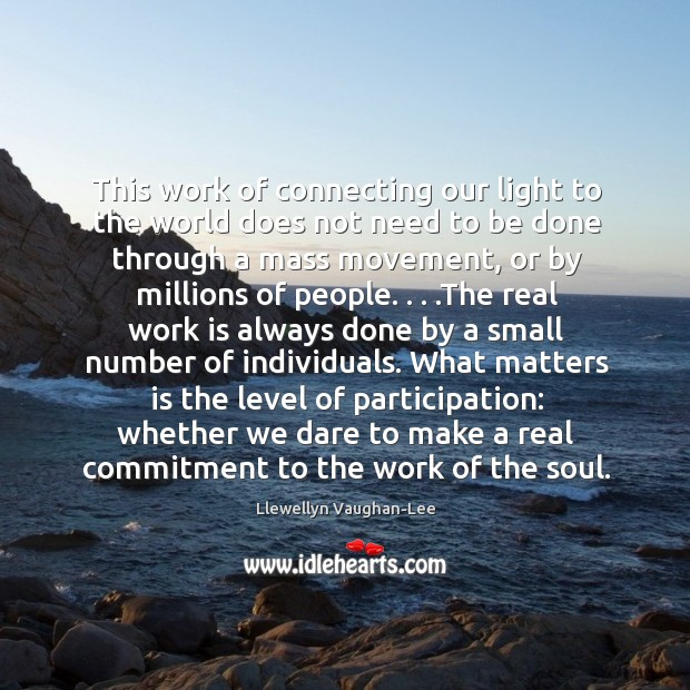 This work of connecting our light to the world does not need Llewellyn Vaughan-Lee Picture Quote