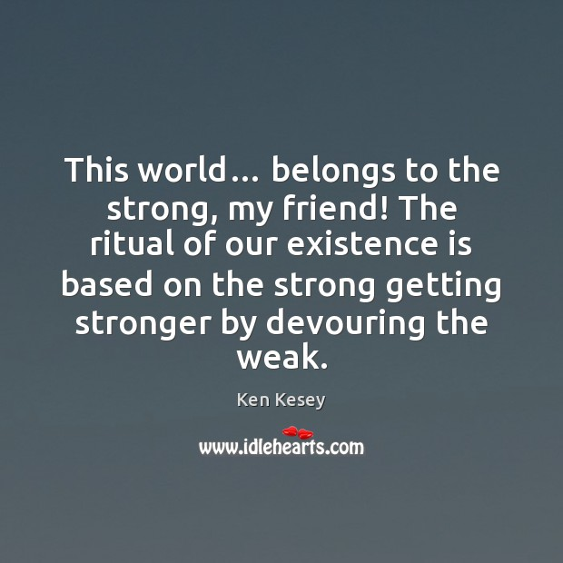 This world… belongs to the strong, my friend! The ritual of our Image