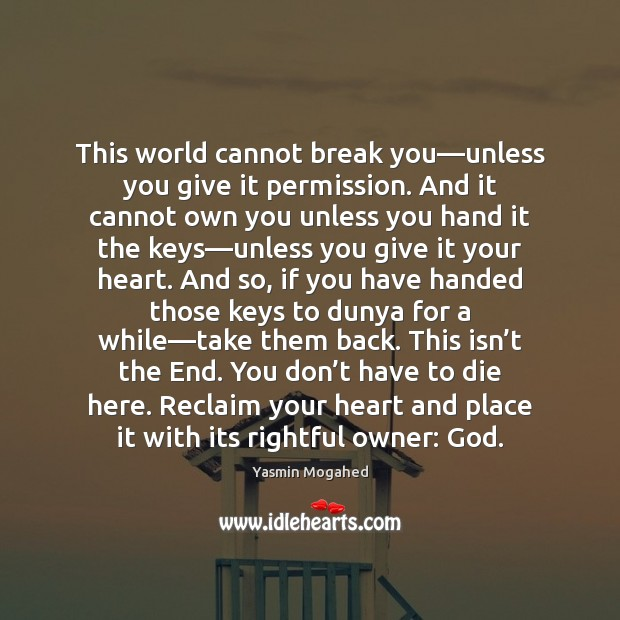 This world cannot break you—unless you give it permission. And it Yasmin Mogahed Picture Quote