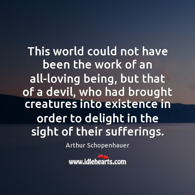 Image, This world could not have been the work of an all-loving being,