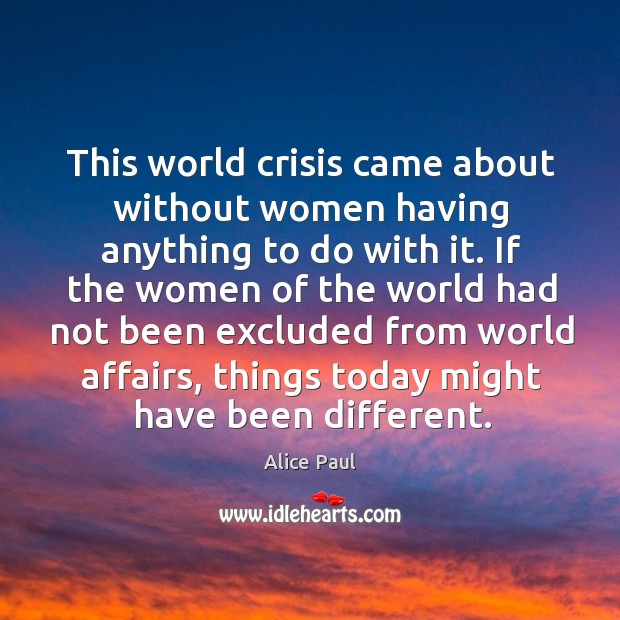 Image, This world crisis came about without women having anything to do with it.