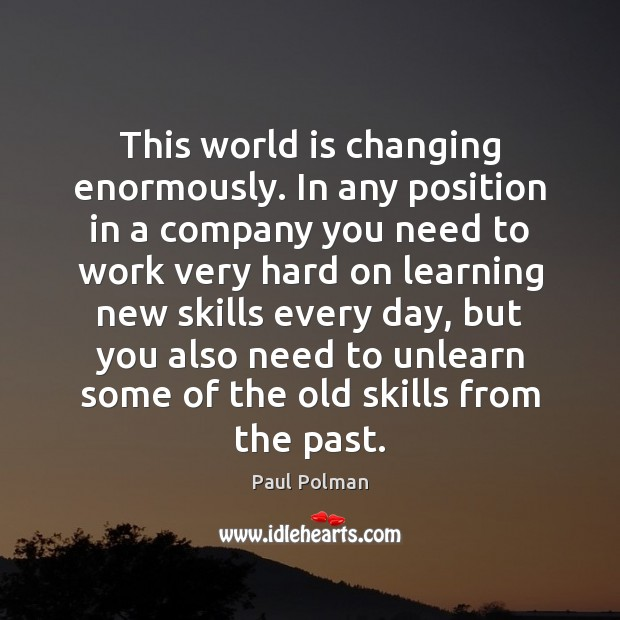 Image, This world is changing enormously. In any position in a company you