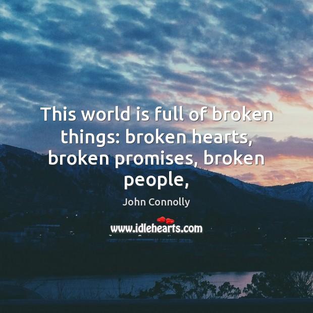 This world is full of broken things: broken hearts, broken promises, broken people, Image