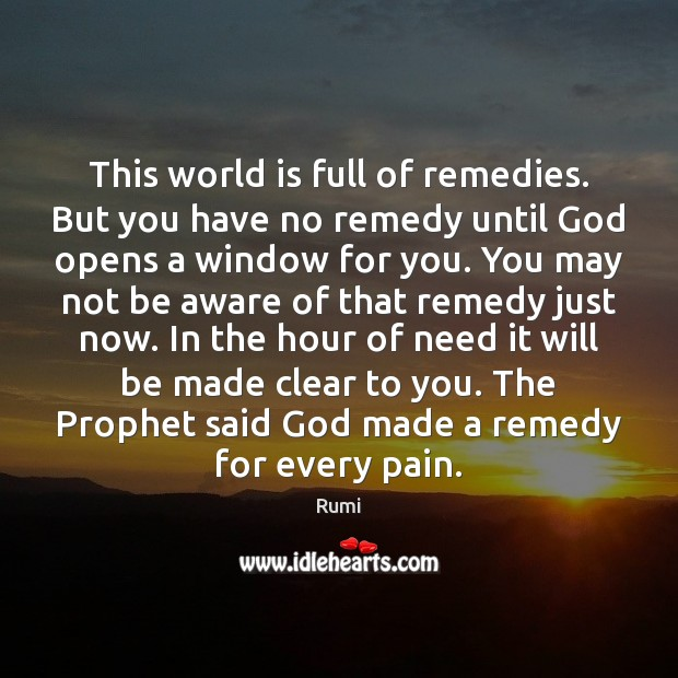 Image, This world is full of remedies. But you have no remedy until