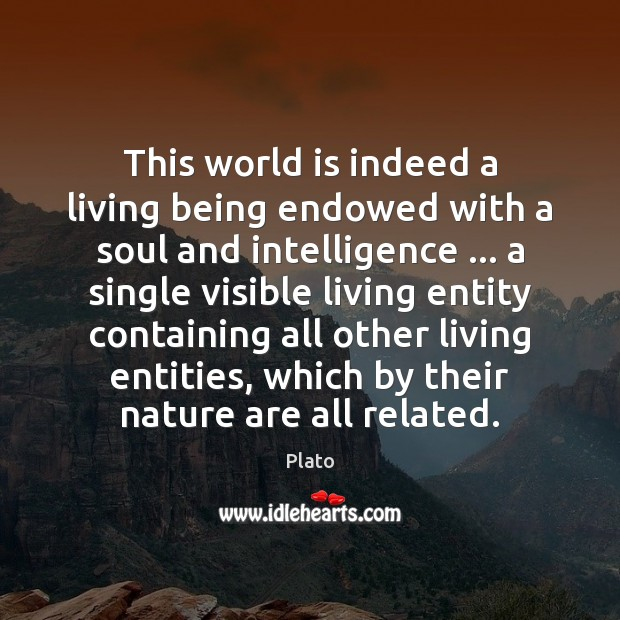 This world is indeed a living being endowed with a soul and Image