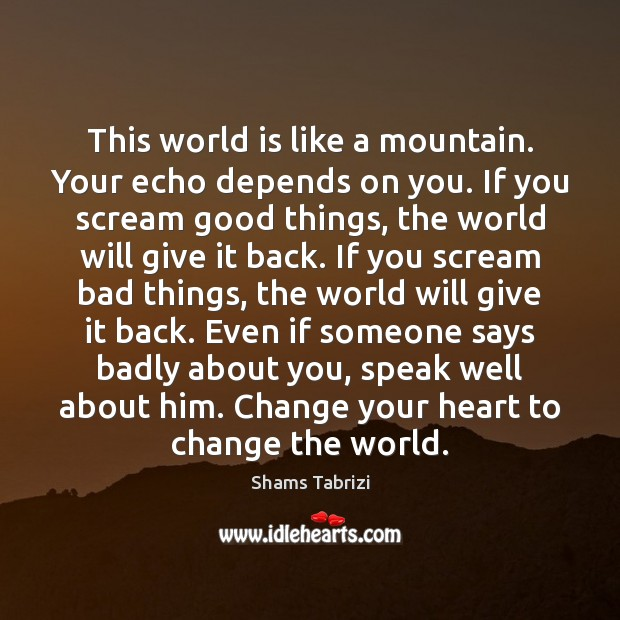 Image, This world is like a mountain. Your echo depends on you. If