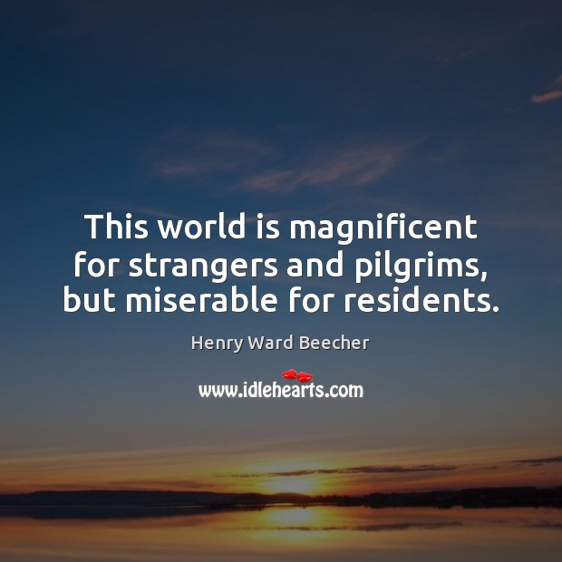 Image, This world is magnificent for strangers and pilgrims, but miserable for residents.