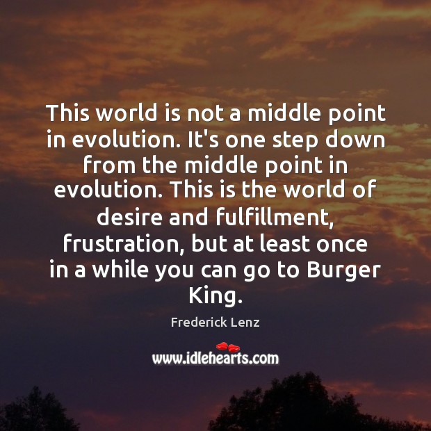 This world is not a middle point in evolution. It's one step Frederick Lenz Picture Quote