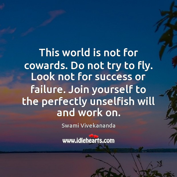 This world is not for cowards. Do not try to fly. Look Image