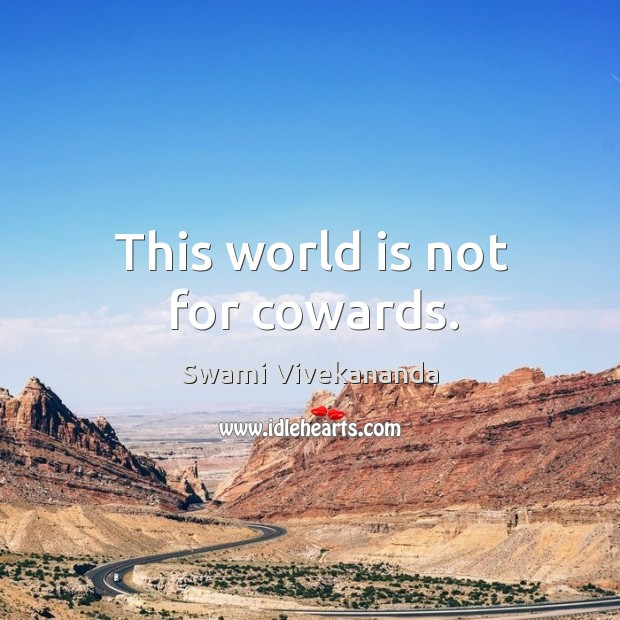 Image, This world is not for cowards.