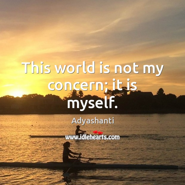 This world is not my concern; it is myself. World Quotes Image