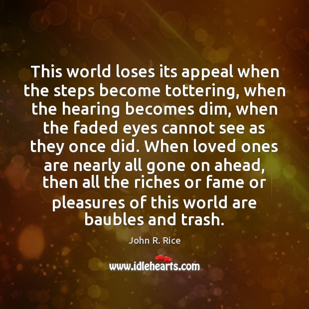 This world loses its appeal when the steps become tottering, when the Image