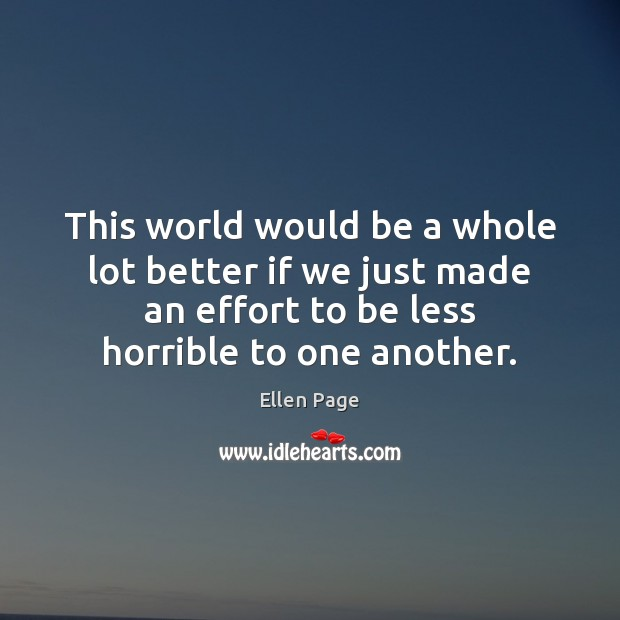 This world would be a whole lot better if we just made Effort Quotes Image
