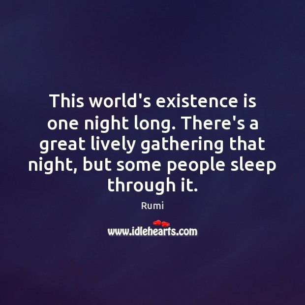 This world's existence is one night long. There's a great lively gathering Image