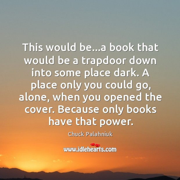 This would be…a book that would be a trapdoor down into Image