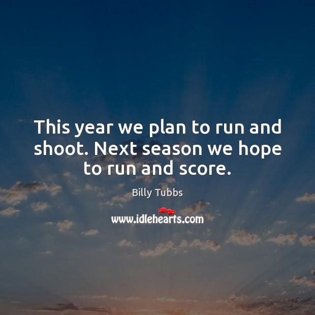 This year we plan to run and shoot. Next season we hope to run and score. Image