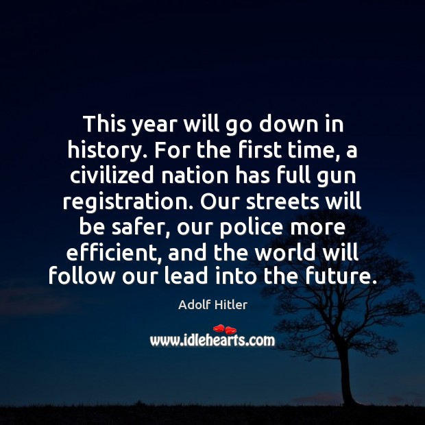 This year will go down in history. For the first time, a Adolf Hitler Picture Quote