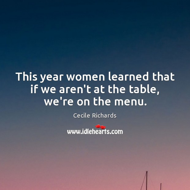 This year women learned that if we aren't at the table, we're on the menu. Image