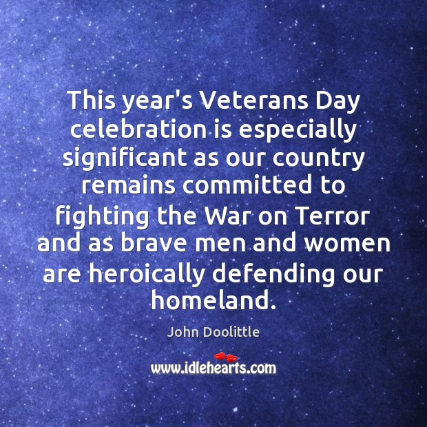 This year's Veterans Day celebration is especially significant as our country remains Veterans Day Quotes Image