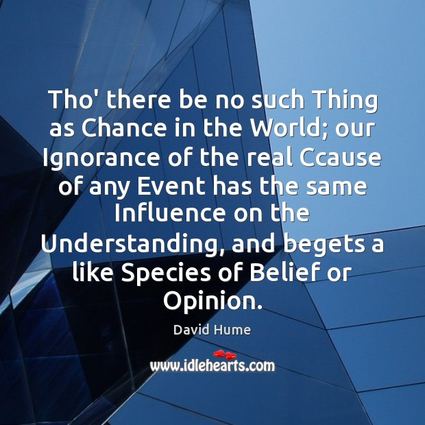 Tho' there be no such Thing as Chance in the World; our David Hume Picture Quote