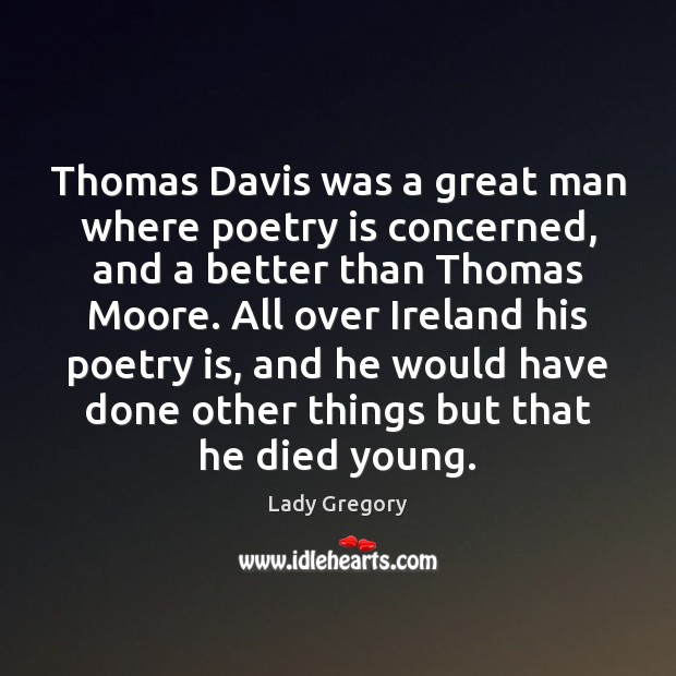 Thomas Davis was a great man where poetry is concerned, and a Poetry Quotes Image