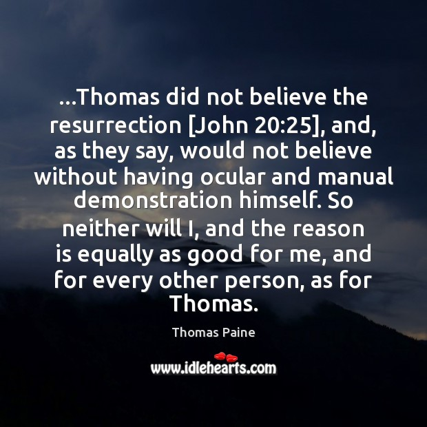 Image, …Thomas did not believe the resurrection [John 20:25], and, as they say, would