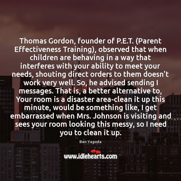 Image, Thomas Gordon, founder of P.E.T. (Parent Effectiveness Training), observed that