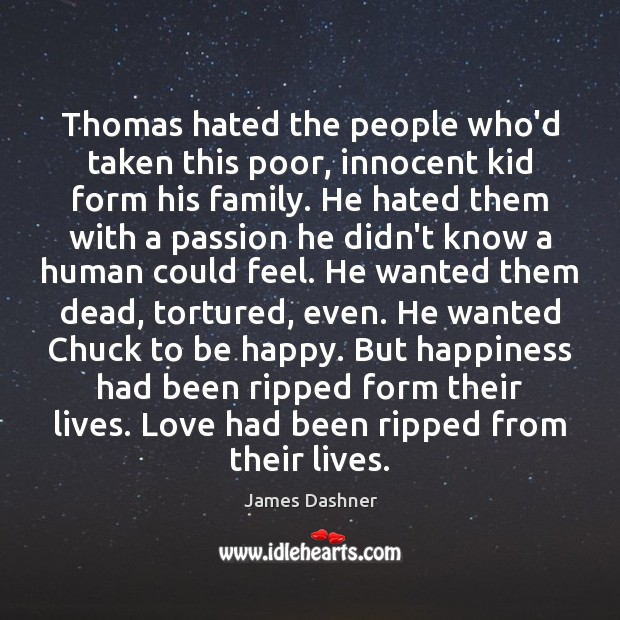 Thomas hated the people who'd taken this poor, innocent kid form his Image