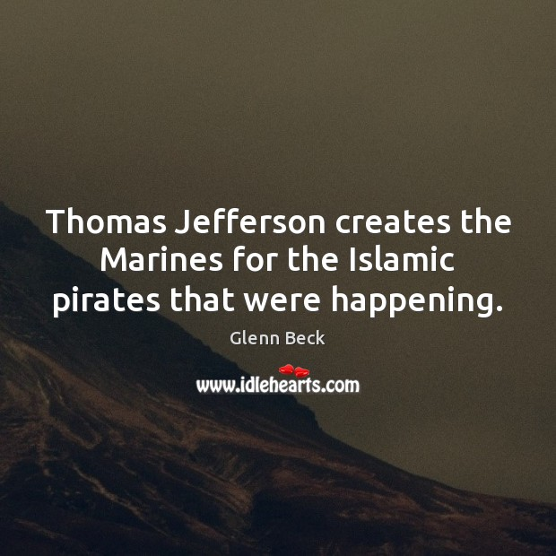 Image, Thomas Jefferson creates the Marines for the Islamic pirates that were happening.