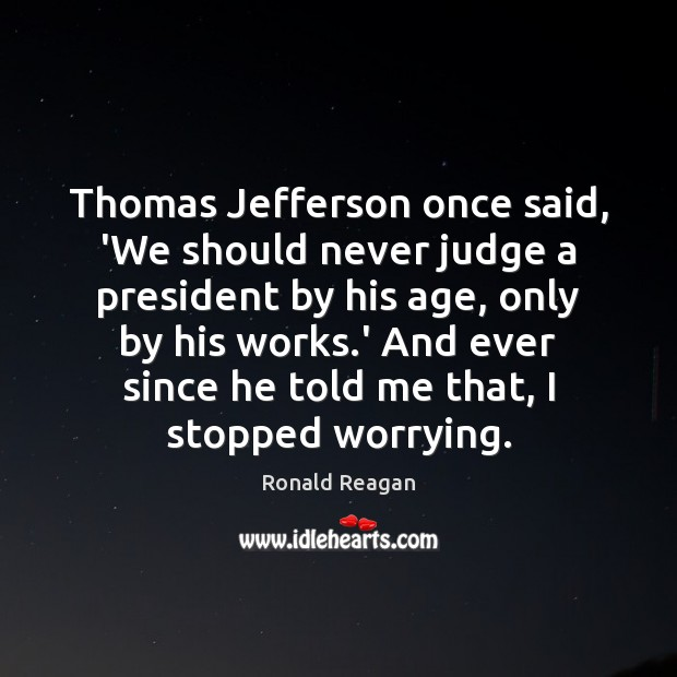 Thomas Jefferson once said, 'We should never judge a president by his Image