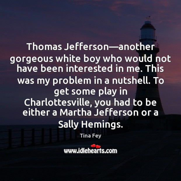 Thomas Jefferson—another gorgeous white boy who would not have been interested Image