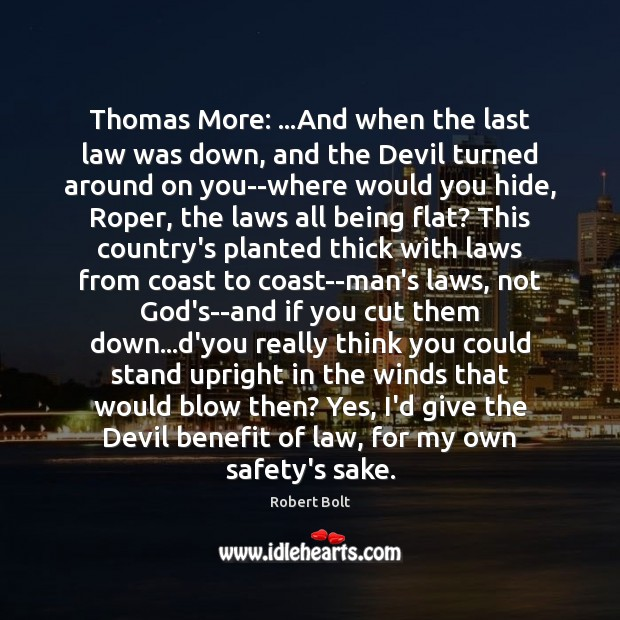 Image, Thomas More: …And when the last law was down, and the Devil