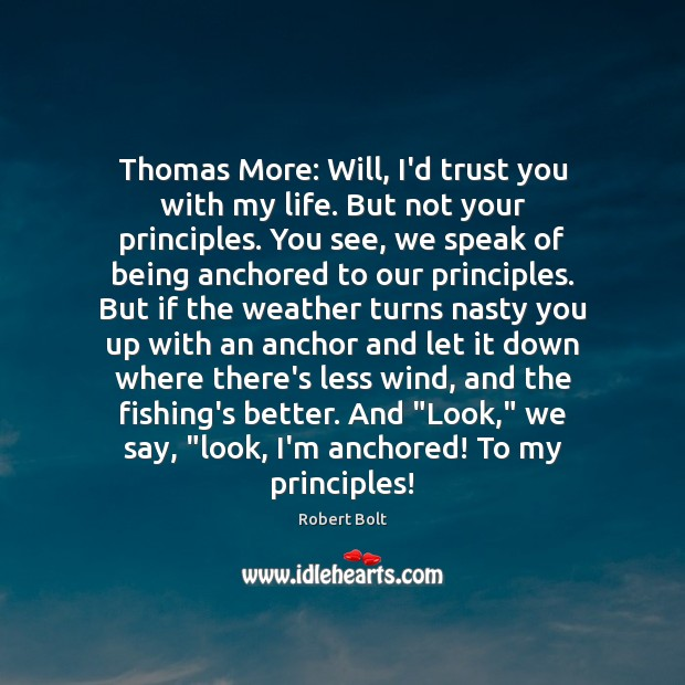 Image, Thomas More: Will, I'd trust you with my life. But not your
