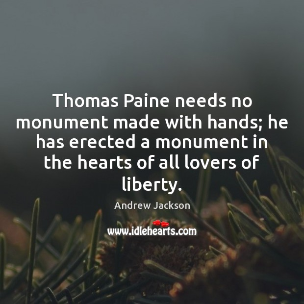 Thomas Paine needs no monument made with hands; he has erected a Image
