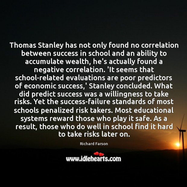 Thomas Stanley has not only found no correlation between success in school Image