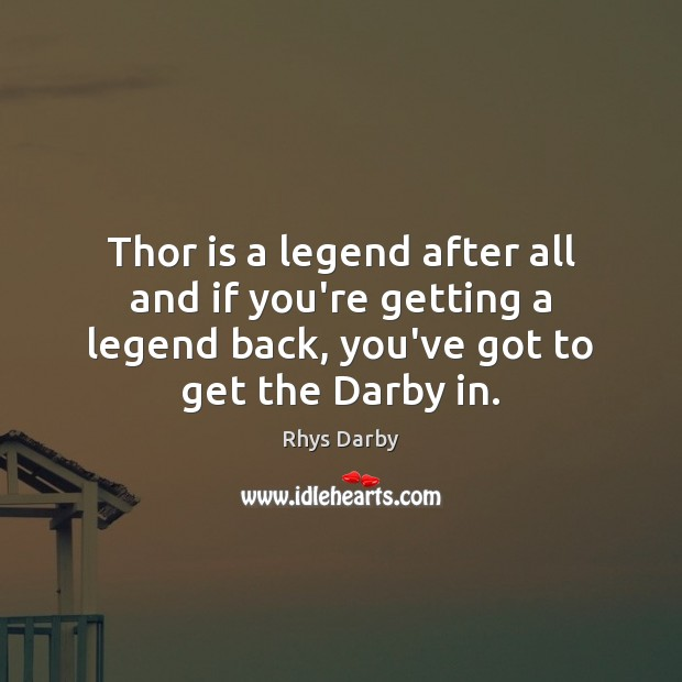 Image, Thor is a legend after all and if you're getting a legend