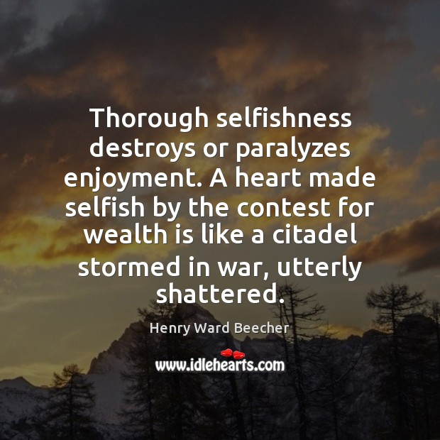 Thorough selfishness destroys or paralyzes enjoyment. A heart made selfish by the Image