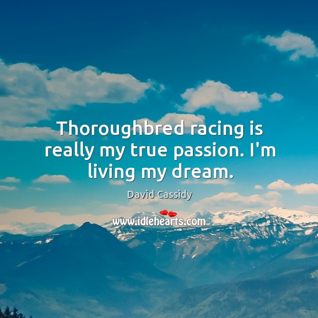 Thoroughbred racing is really my true passion. I'm living my dream. Racing Quotes Image