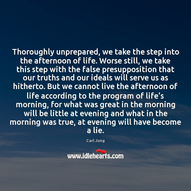 Image, Thoroughly unprepared, we take the step into the afternoon of life. Worse