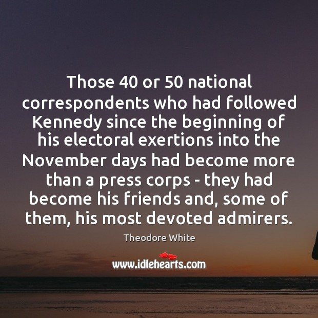 Image, Those 40 or 50 national correspondents who had followed Kennedy since the beginning of