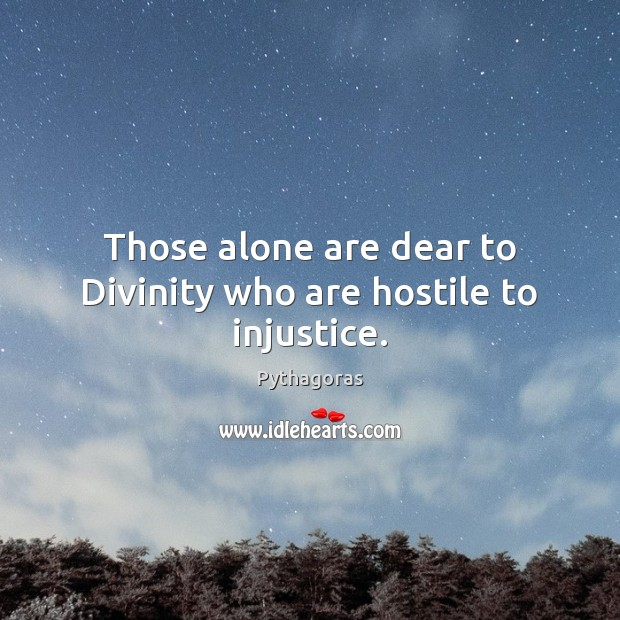 Image, Those alone are dear to Divinity who are hostile to injustice.