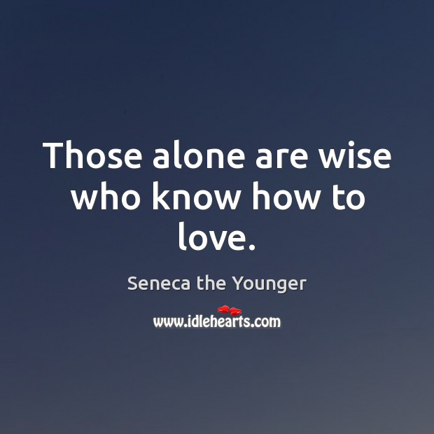 Those alone are wise who know how to love. Image