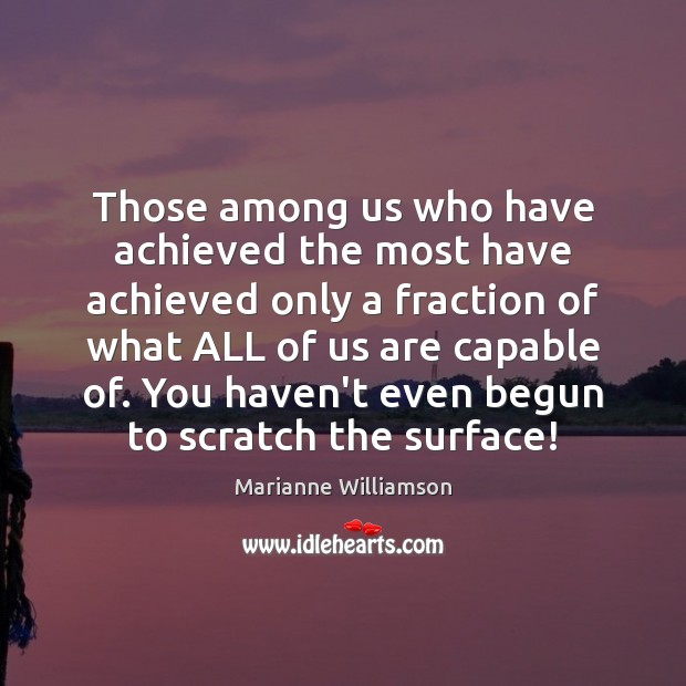 Those among us who have achieved the most have achieved only a Image