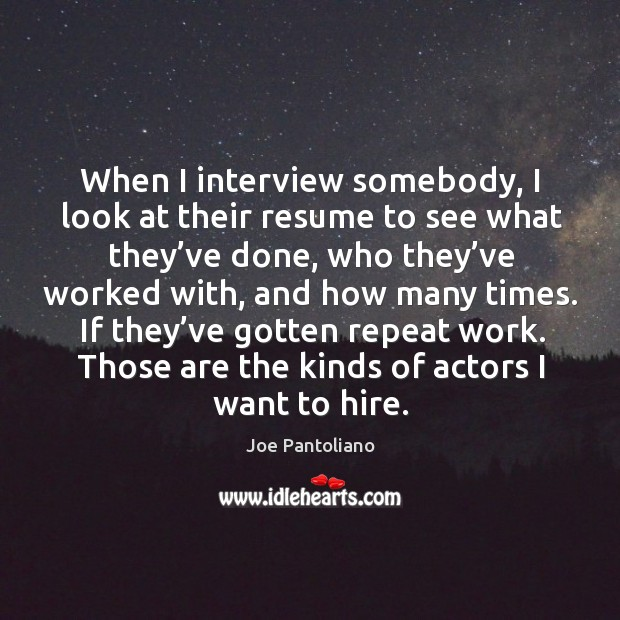 Those are the kinds of actors I want to hire. Image