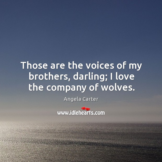 Image, Those are the voices of my brothers, darling; I love the company of wolves.