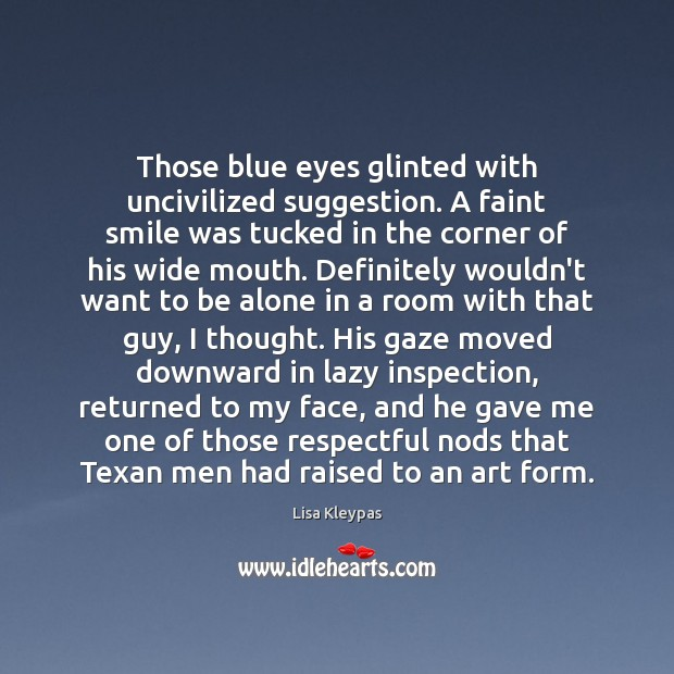 Those blue eyes glinted with uncivilized suggestion. A faint smile was tucked Image