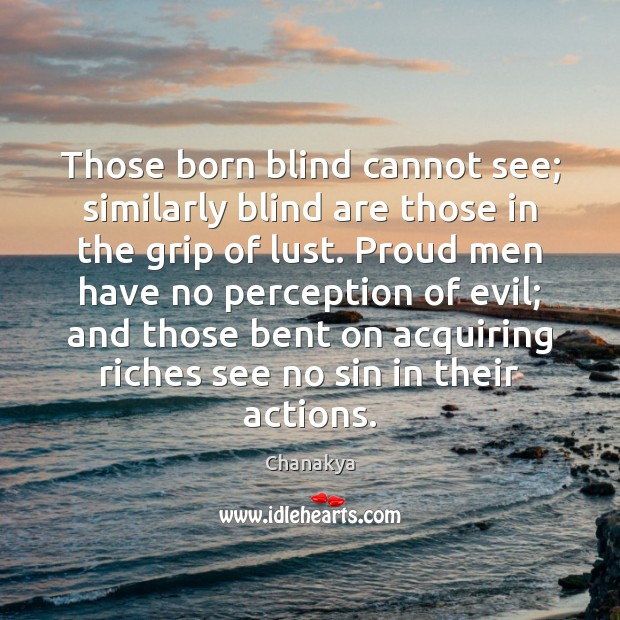 Image, Those born blind cannot see; similarly blind are those in the grip