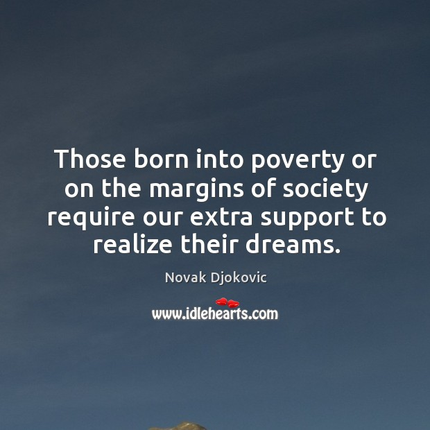 Image, Those born into poverty or on the margins of society require our extra support to realize their dreams.